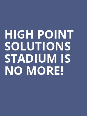 High Point Solutions Stadium is no more