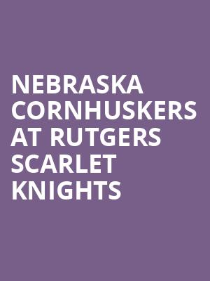 Nebraska Cornhuskers at Rutgers Scarlet Knights at SHI Stadium